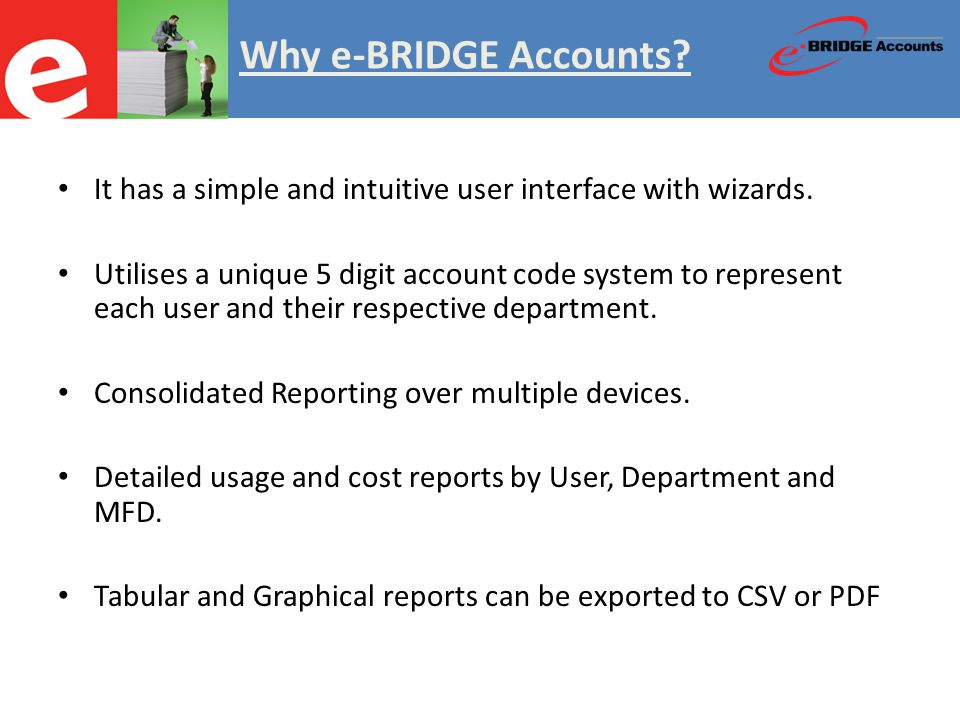 Why e-BRIDGE Accounts. It has a simple and intuitive user interface with wizards.