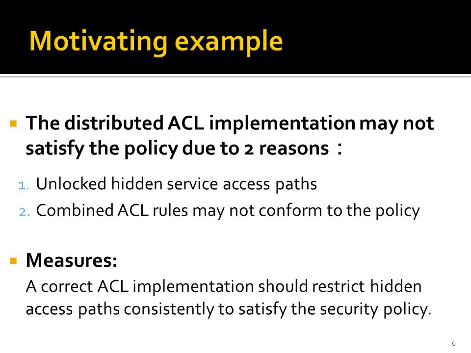  The distributed ACL implementation may not satisfy the policy due to 2 reasons : 1.