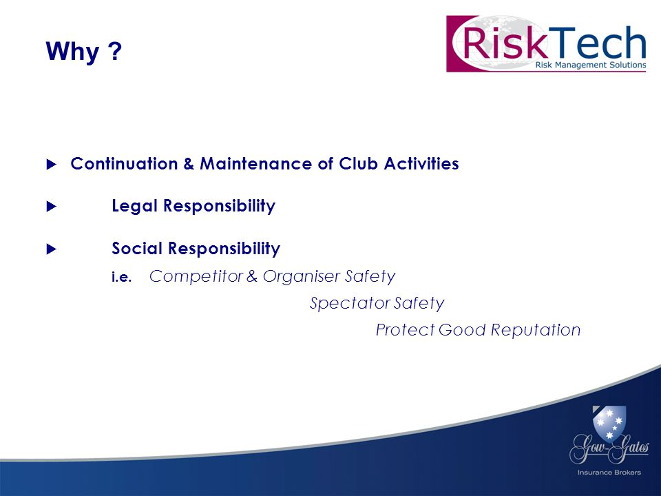  Continuation & Maintenance of Club Activities  Legal Responsibility  Social Responsibility i.e.