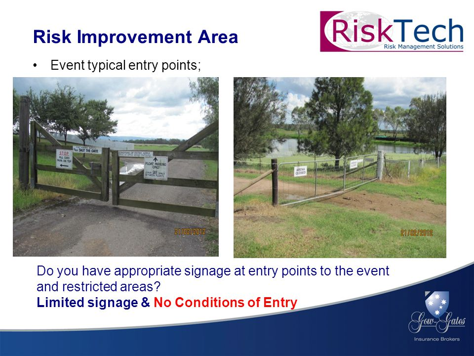 Event typical entry points; Risk Improvement Area Do you have appropriate signage at entry points to the event and restricted areas.