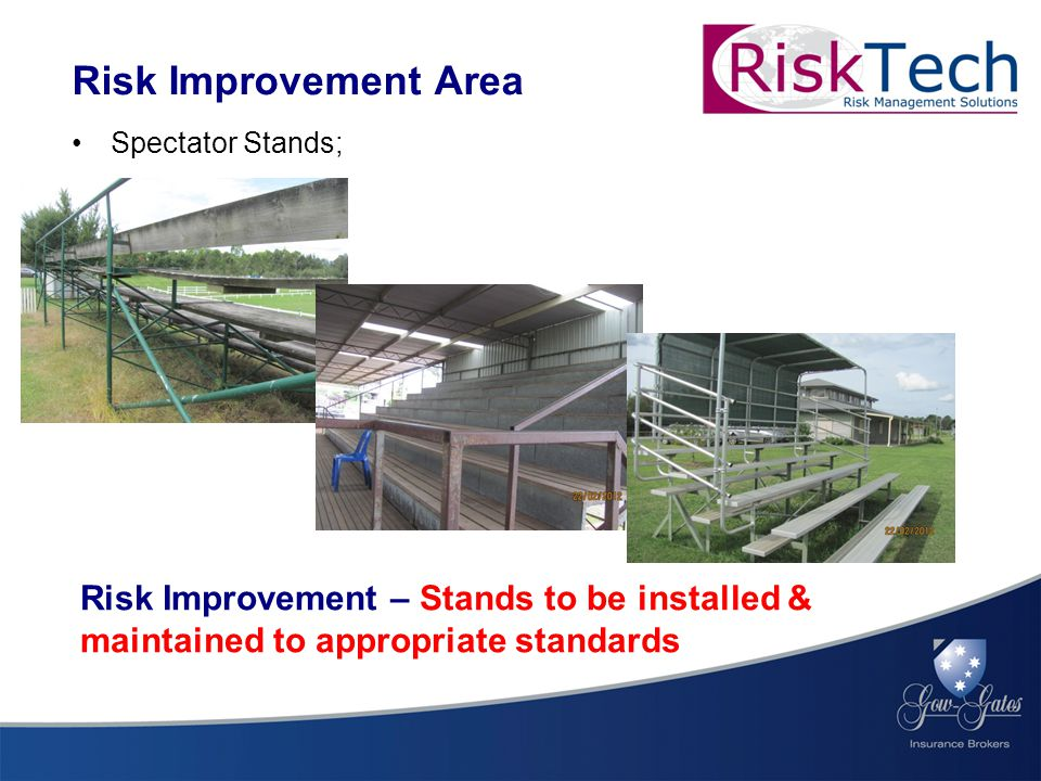 Spectator Stands; Risk Improvement Area Risk Improvement – Stands to be installed & maintained to appropriate standards