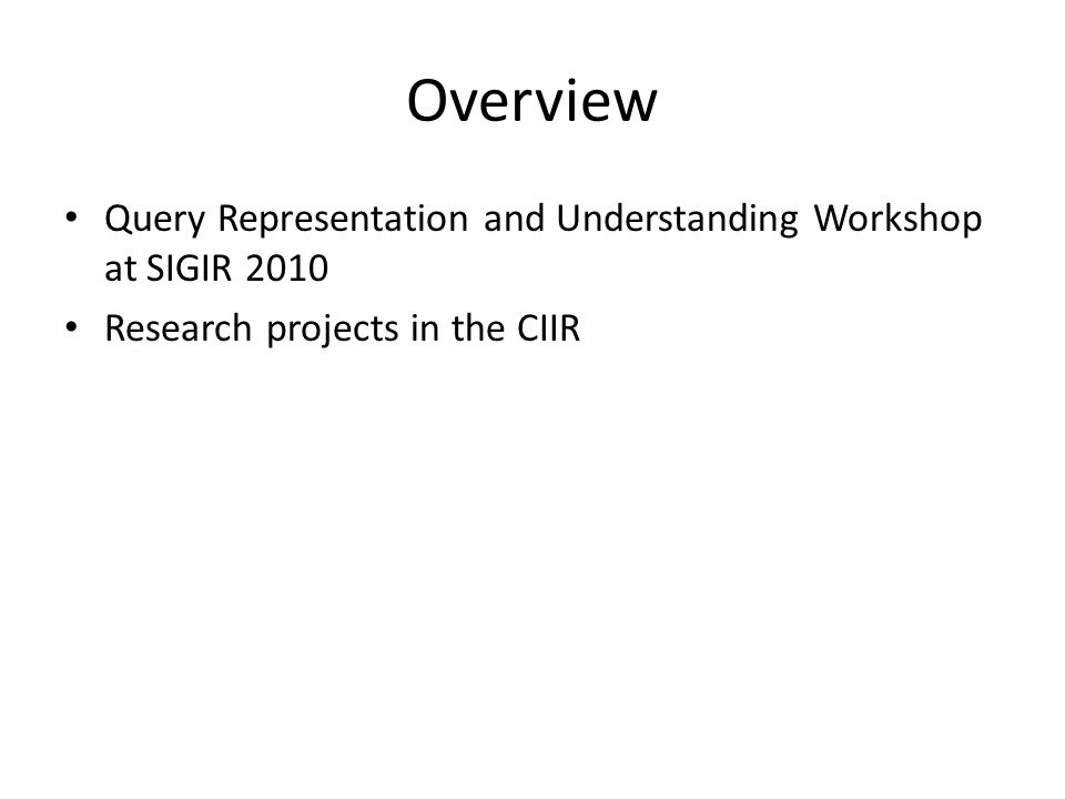 Overview Query Representation and Understanding Workshop at SIGIR 2010 Research projects in the CIIR