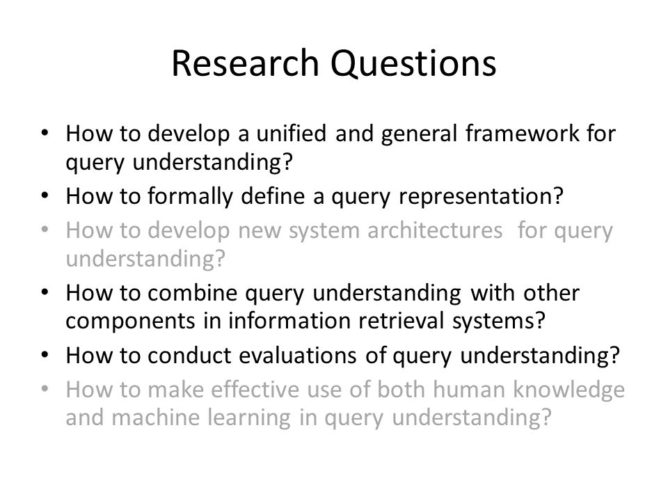Research Questions How to develop a unified and general framework for query understanding.