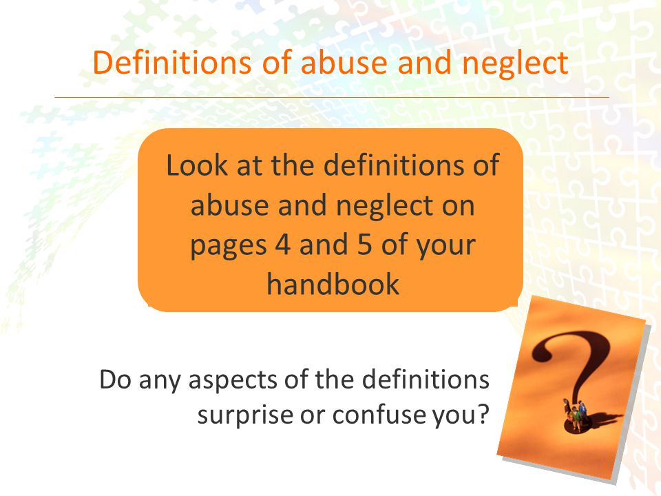 10 Definitions of abuse and neglect Do any aspects of the definitions surprise or confuse you.