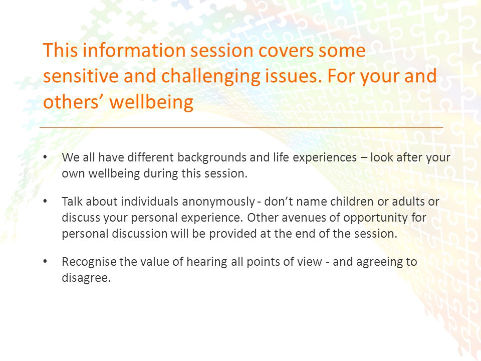 2 This information session covers some sensitive and challenging issues.