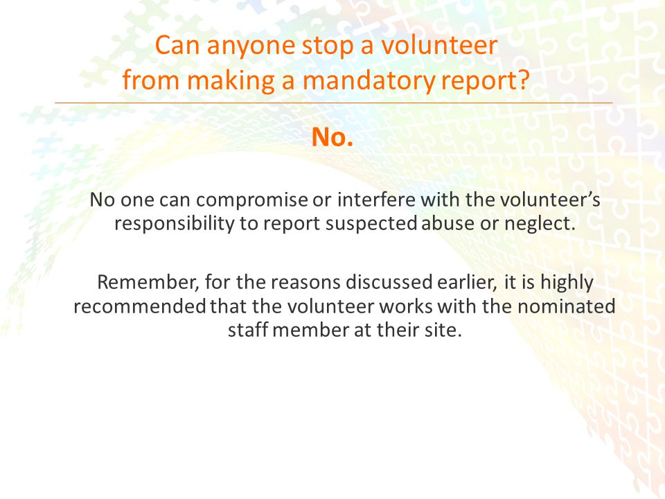 22 Can anyone stop a volunteer from making a mandatory report.