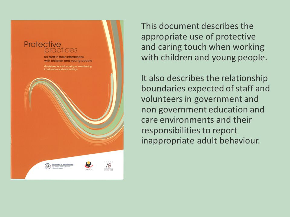 27 This document describes the appropriate use of protective and caring touch when working with children and young people.