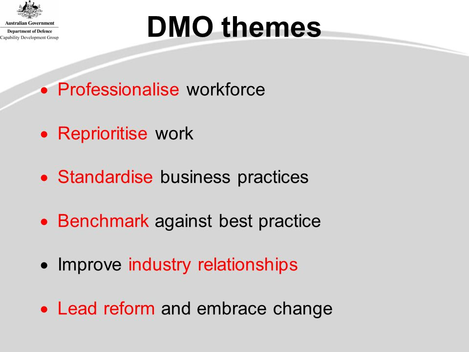 DMO themes  Professionalise workforce  Reprioritise work  Standardise business practices  Benchmark against best practice  Improve industry relationships  Lead reform and embrace change
