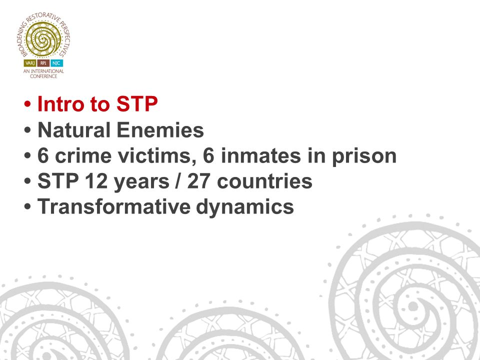 14/06/13 Intro to STP Natural Enemies 6 crime victims, 6 inmates in prison STP 12 years / 27 countries Transformative dynamics