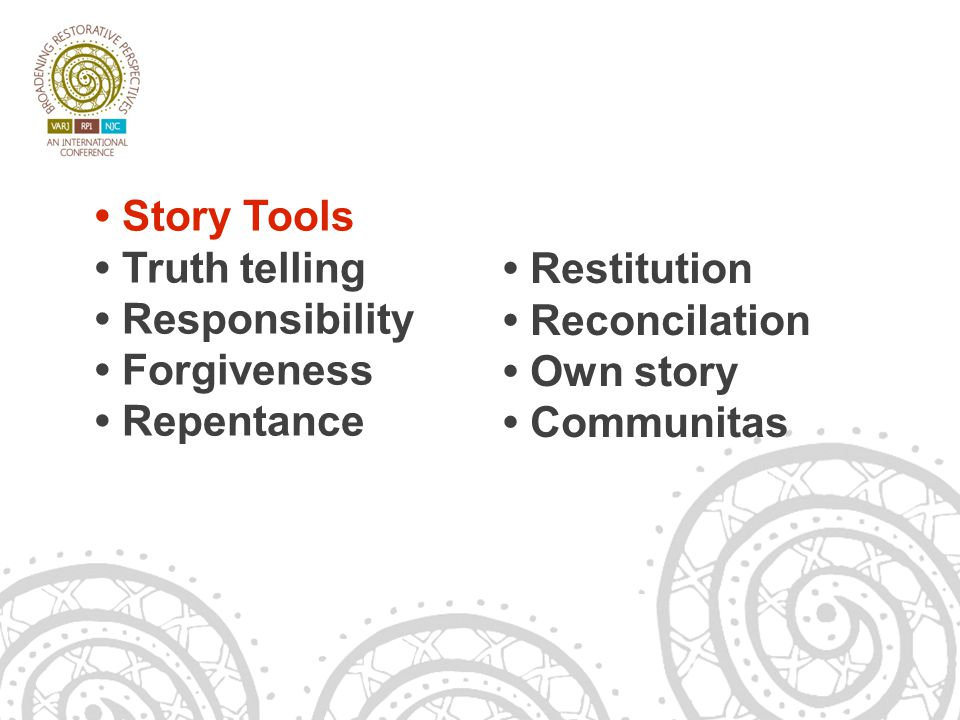 14/06/13 Story Tools Truth telling Responsibility Forgiveness Repentance Restitution Reconcilation Own story Communitas