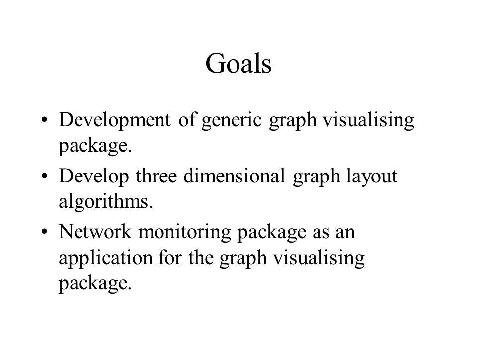 Goals Development of generic graph visualising package.