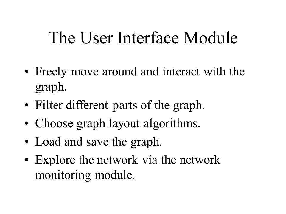 The User Interface Module Freely move around and interact with the graph.