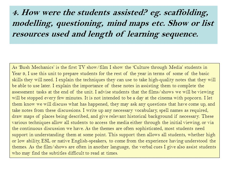 4. How were the students assisted. eg. scaffolding, modelling, questioning, mind maps etc.
