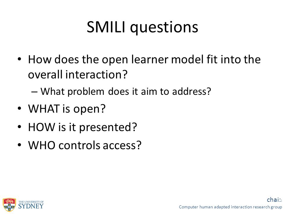 chai: : Computer human adapted interaction research group SMILI questions How does the open learner model fit into the overall interaction.