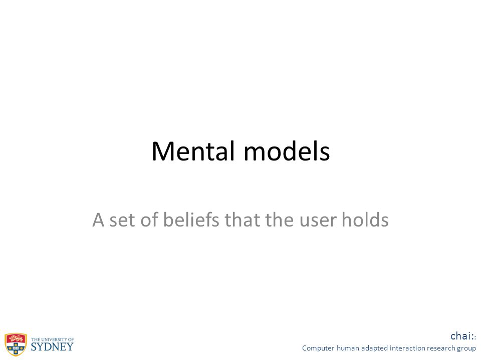 chai: : Computer human adapted interaction research group Mental models A set of beliefs that the user holds