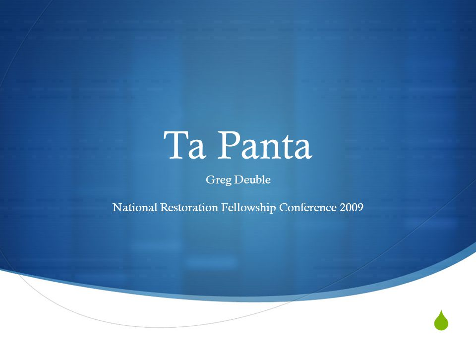  Ta Panta Greg Deuble National Restoration Fellowship Conference 2009