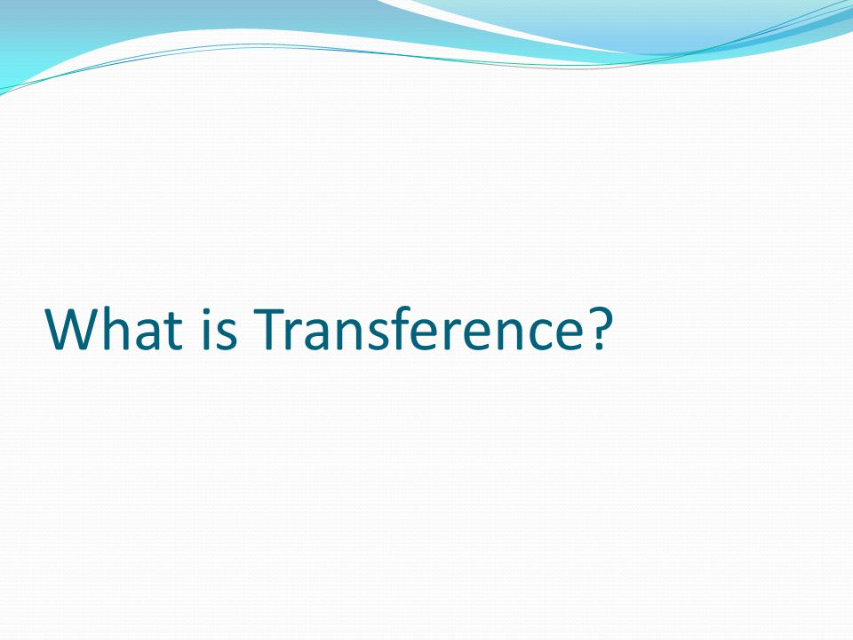 What is Transference