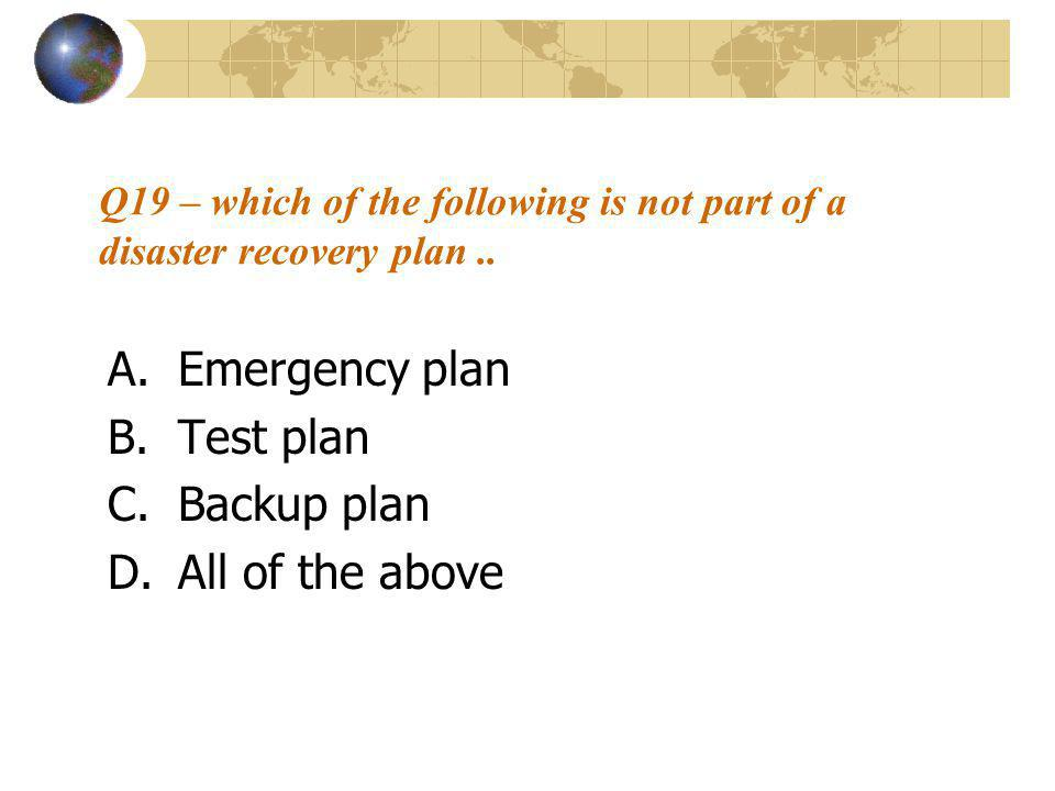 Q19 – which of the following is not part of a disaster recovery plan..