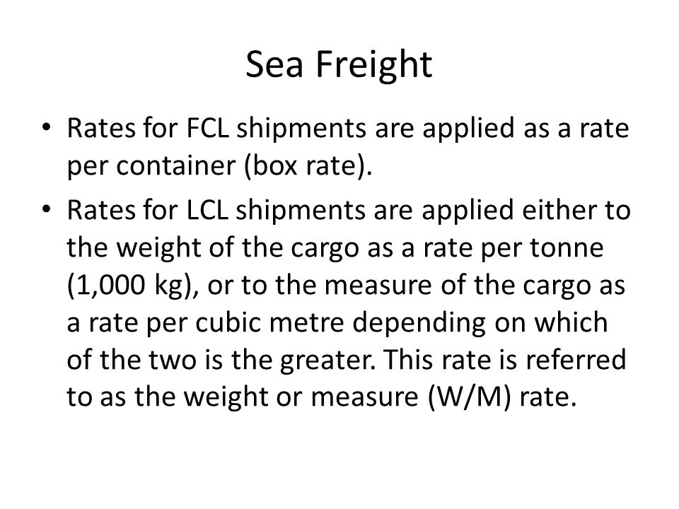 Sea Freight Rates for FCL shipments are applied as a rate per container (box rate).