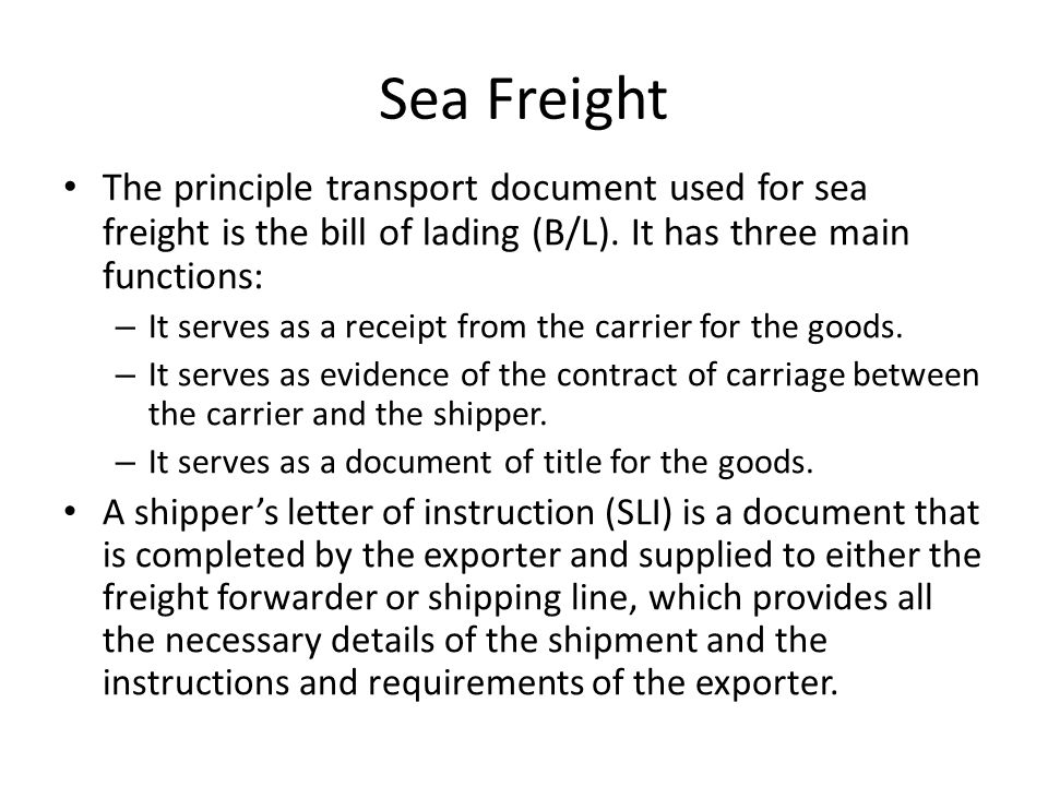 Sea Freight The principle transport document used for sea freight is the bill of lading (B/L).