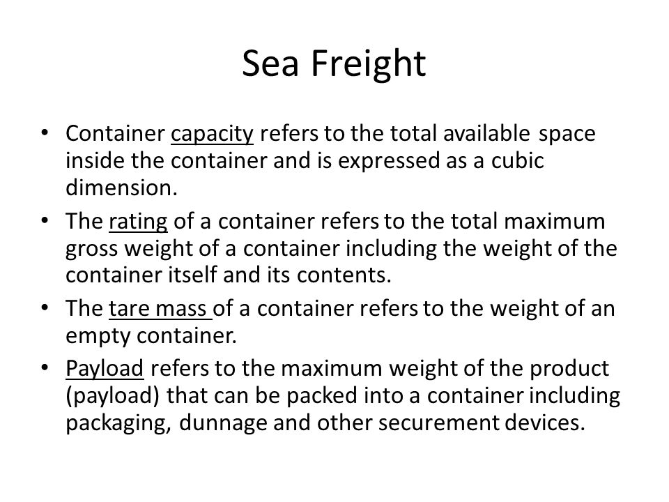 Sea Freight Container capacity refers to the total available space inside the container and is expressed as a cubic dimension.