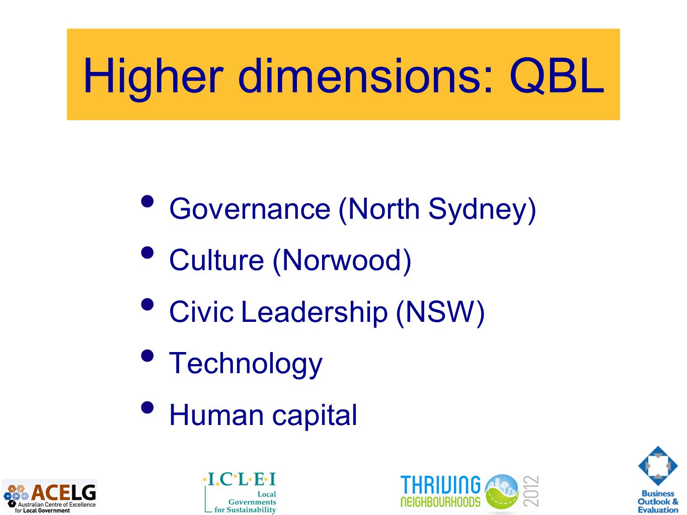 Higher dimensions: QBL Governance (North Sydney) Culture (Norwood) Civic Leadership (NSW) Technology Human capital