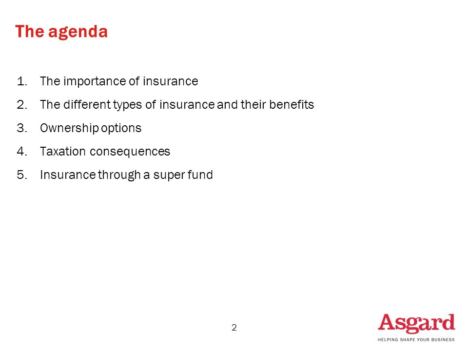 2 The agenda 1.The importance of insurance 2.The different types of insurance and their benefits 3.Ownership options 4.Taxation consequences 5.Insurance through a super fund