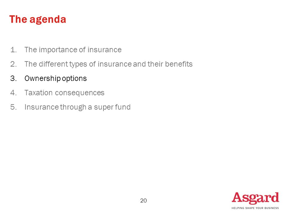 20 The agenda 1.The importance of insurance 2.The different types of insurance and their benefits 3.Ownership options 4.Taxation consequences 5.Insurance through a super fund