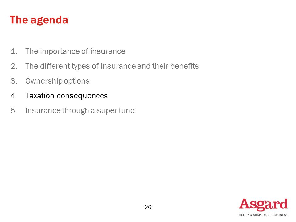 26 The agenda 1.The importance of insurance 2.The different types of insurance and their benefits 3.Ownership options 4.Taxation consequences 5.Insurance through a super fund