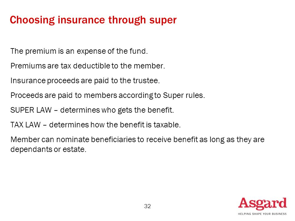 32 Choosing insurance through super The premium is an expense of the fund.