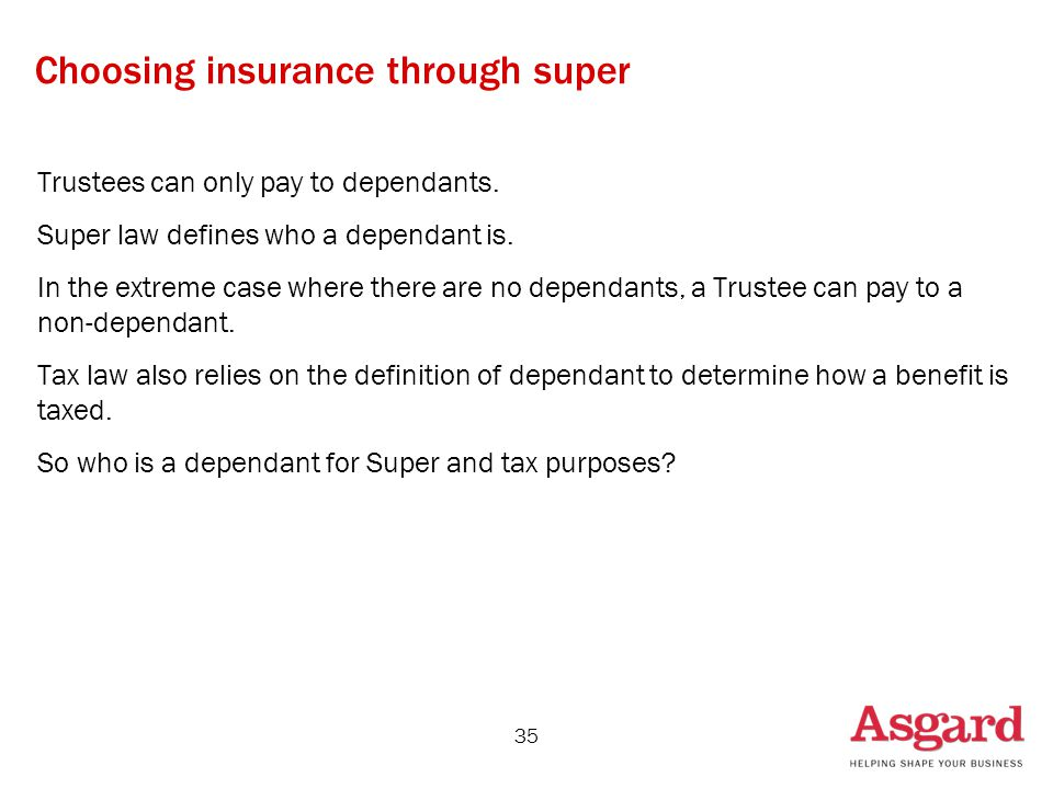 35 Choosing insurance through super Trustees can only pay to dependants.