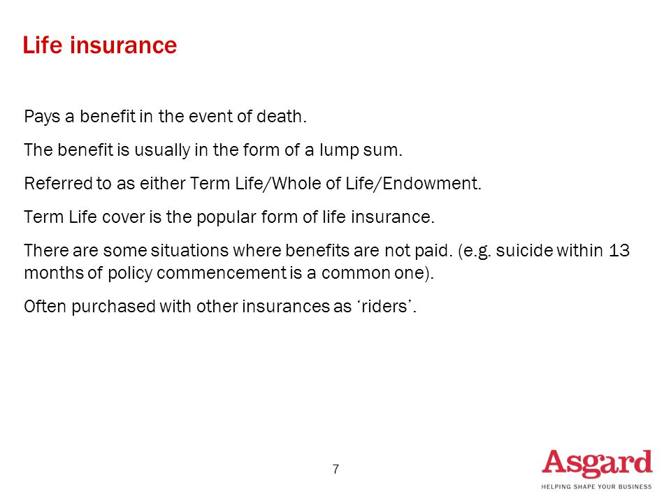 7 Life insurance Pays a benefit in the event of death.
