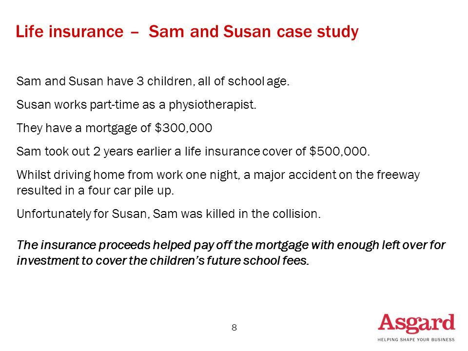 8 Life insurance – Sam and Susan case study Sam and Susan have 3 children, all of school age.