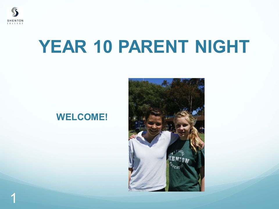 YEAR 10 PARENT NIGHT WELCOME! 1