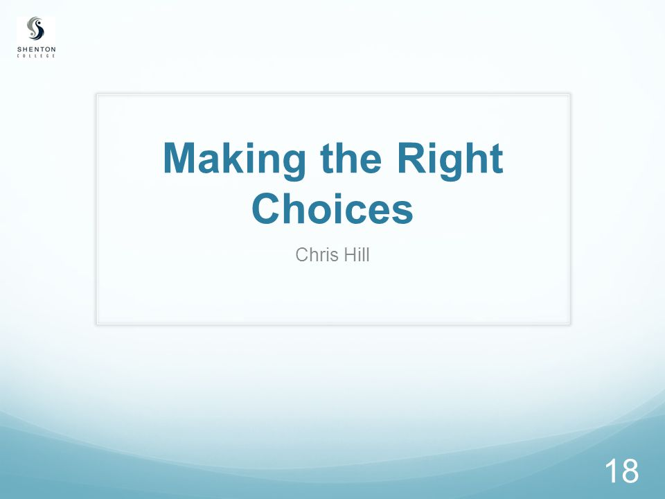 Making the Right Choices Chris Hill 18
