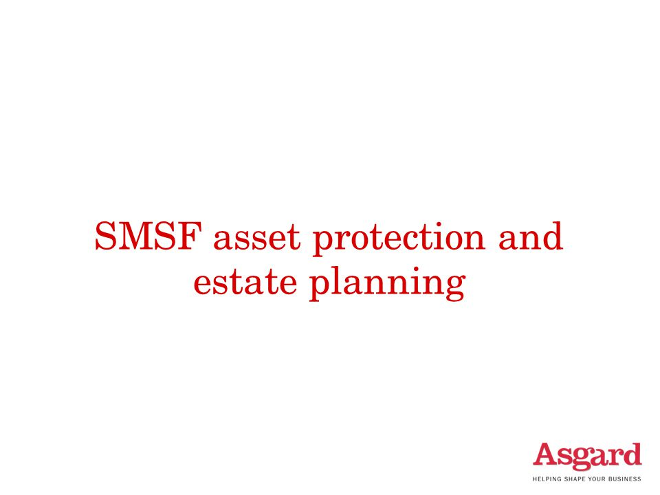 SMSF asset protection and estate planning