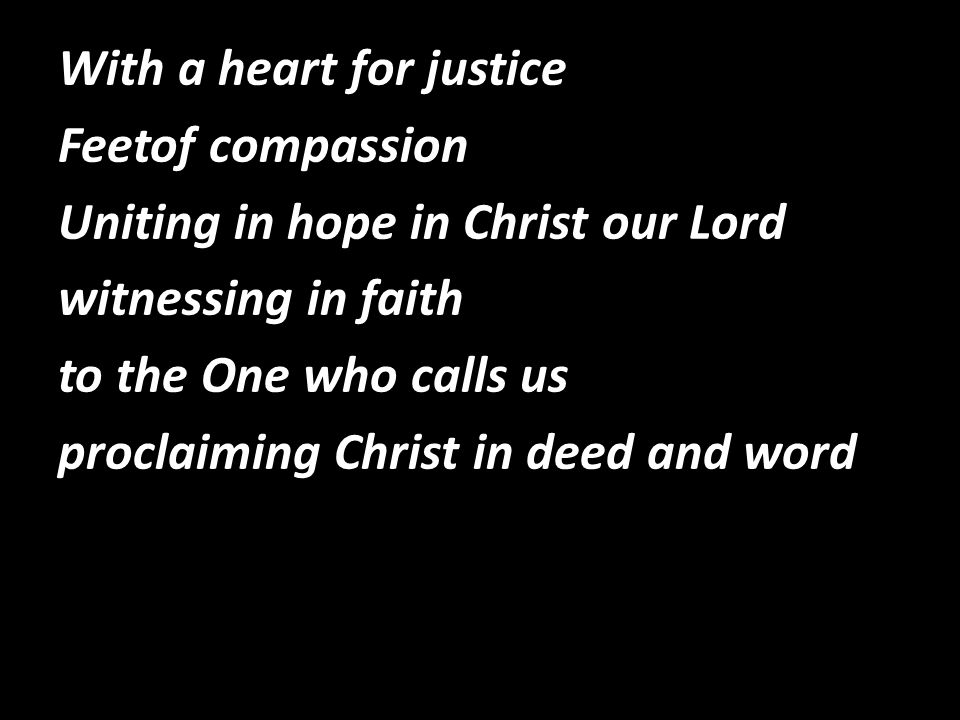 With a heart for justice Feetof compassion Uniting in hope in Christ our Lord witnessing in faith to the One who calls us proclaiming Christ in deed and word