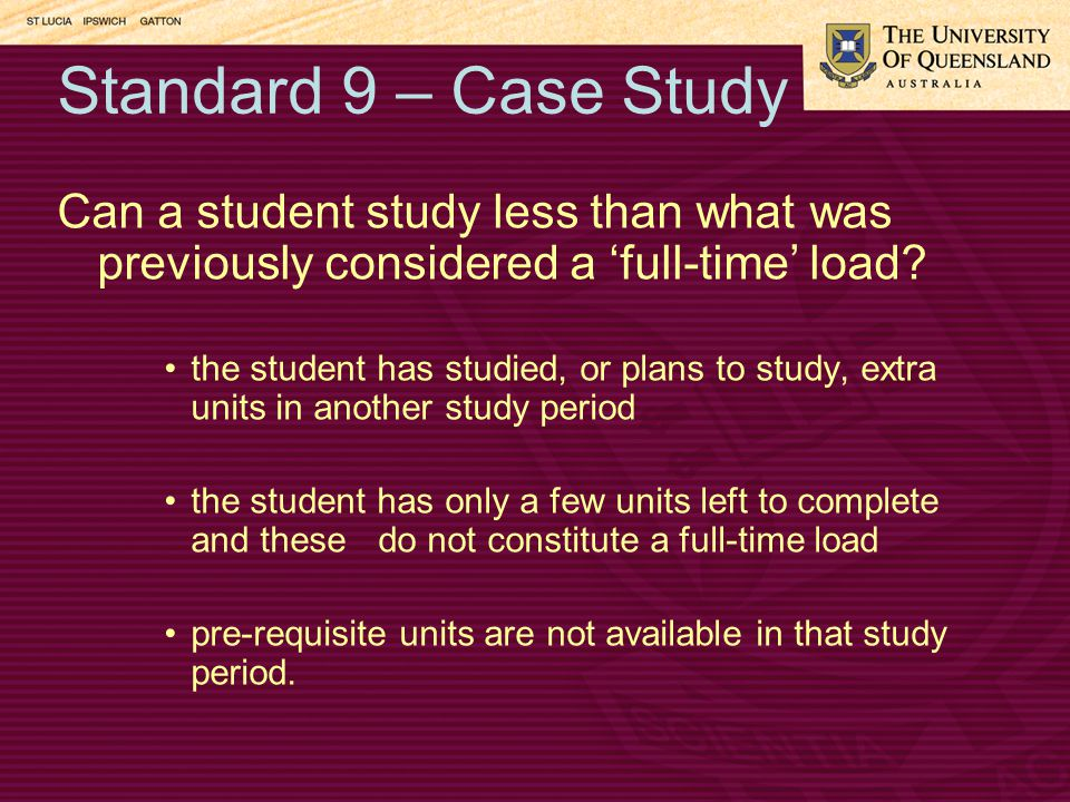 Standard 9 – Case Study Can a student study less than what was previously considered a 'full-time' load.