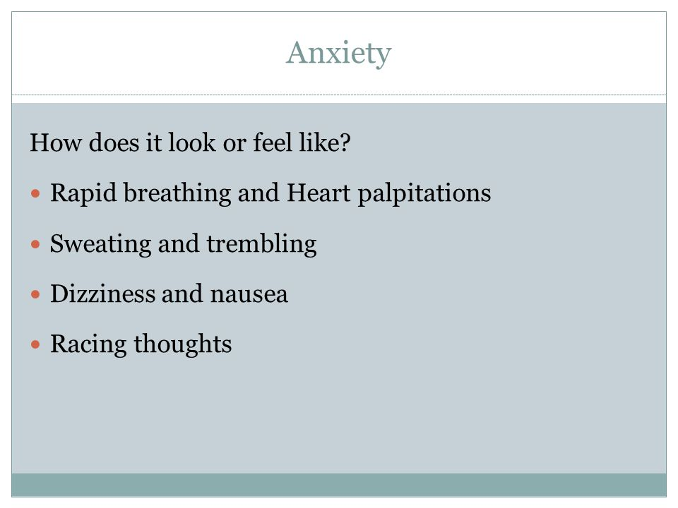 Anxiety How does it look or feel like.