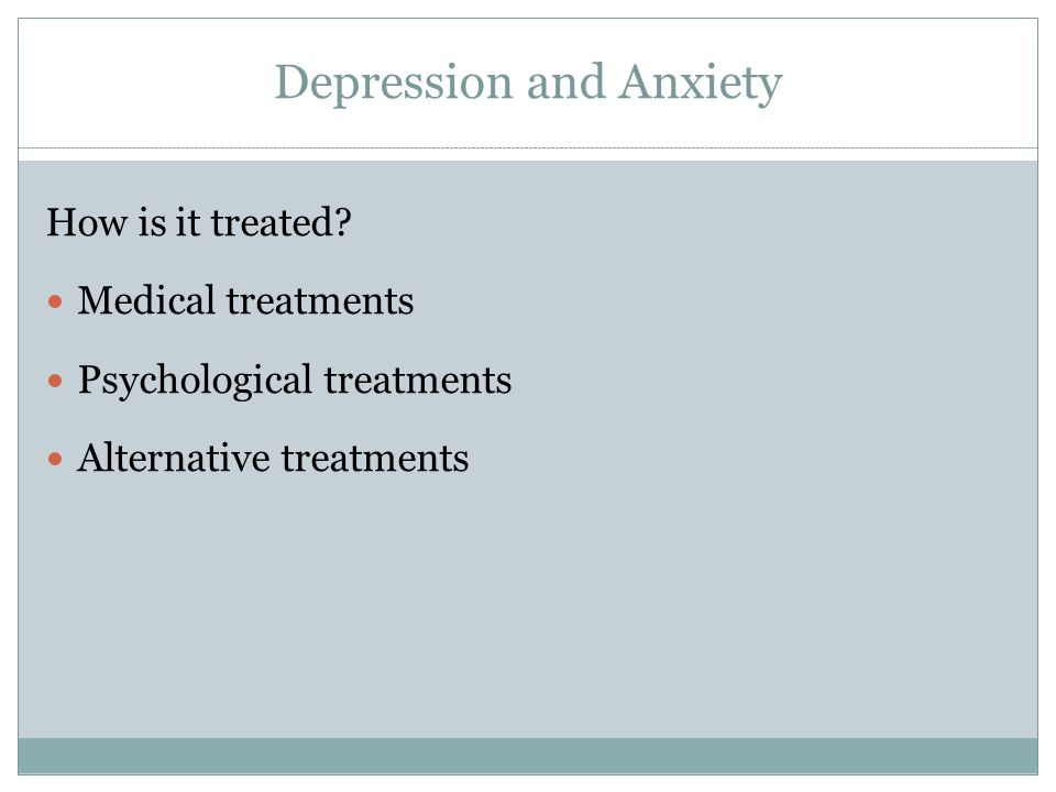 Depression and Anxiety How is it treated.