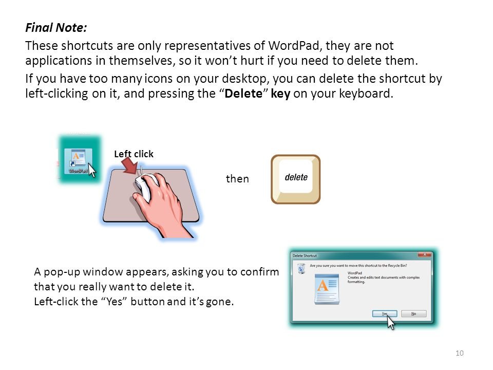 10 Final Note: These shortcuts are only representatives of WordPad, they are not applications in themselves, so it won't hurt if you need to delete them.