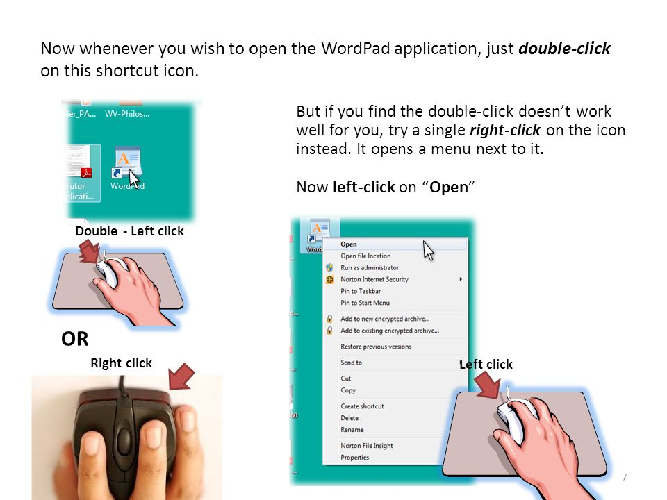 7 OR Now whenever you wish to open the WordPad application, just double-click on this shortcut icon.