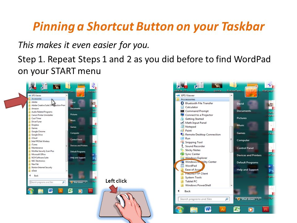 8 Left click Pinning a Shortcut Button on your Taskbar This makes it even easier for you.