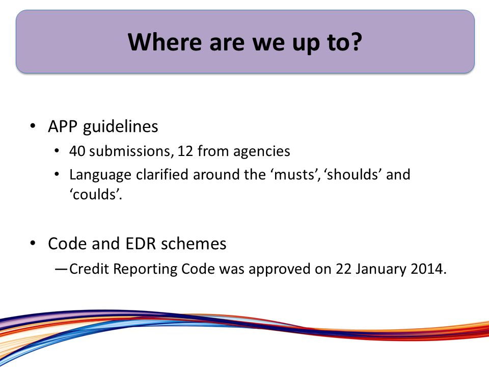 APP guidelines 40 submissions, 12 from agencies Language clarified around the 'musts', 'shoulds' and 'coulds'.