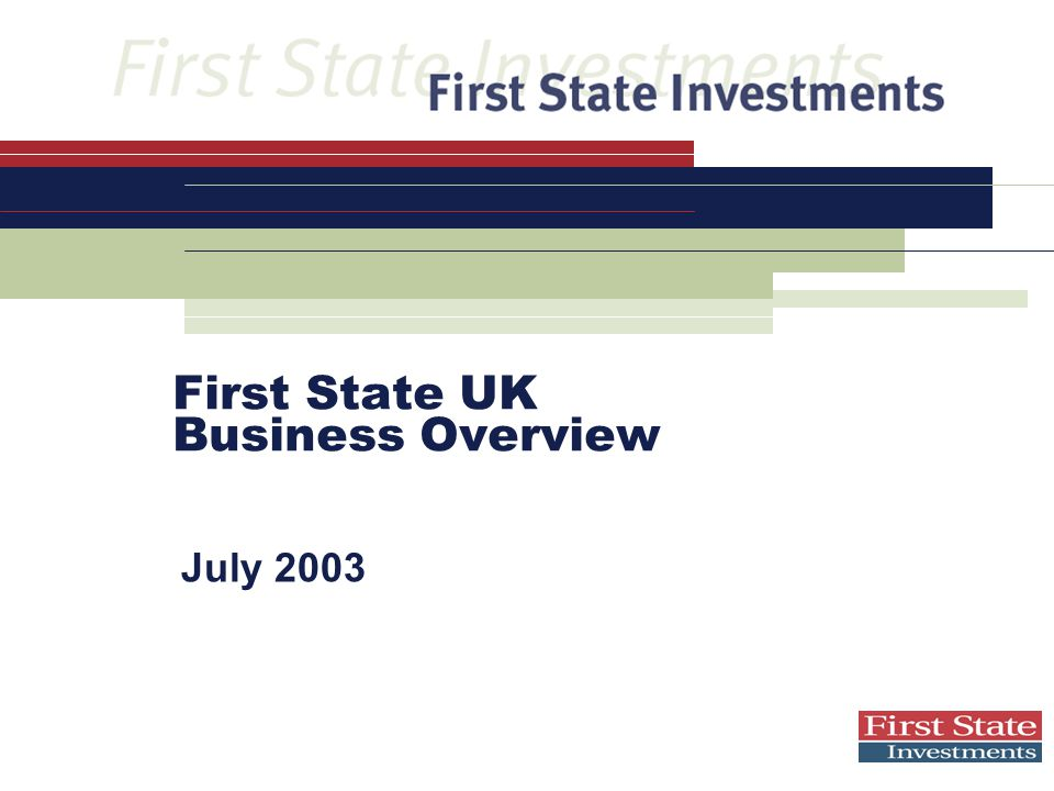 First State UK Business Overview July 2003