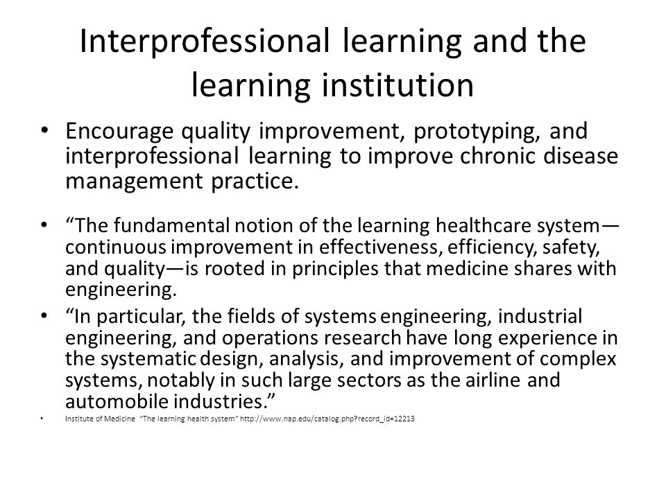 Interprofessional learning and the learning institution Encourage quality improvement, prototyping, and interprofessional learning to improve chronic disease management practice.