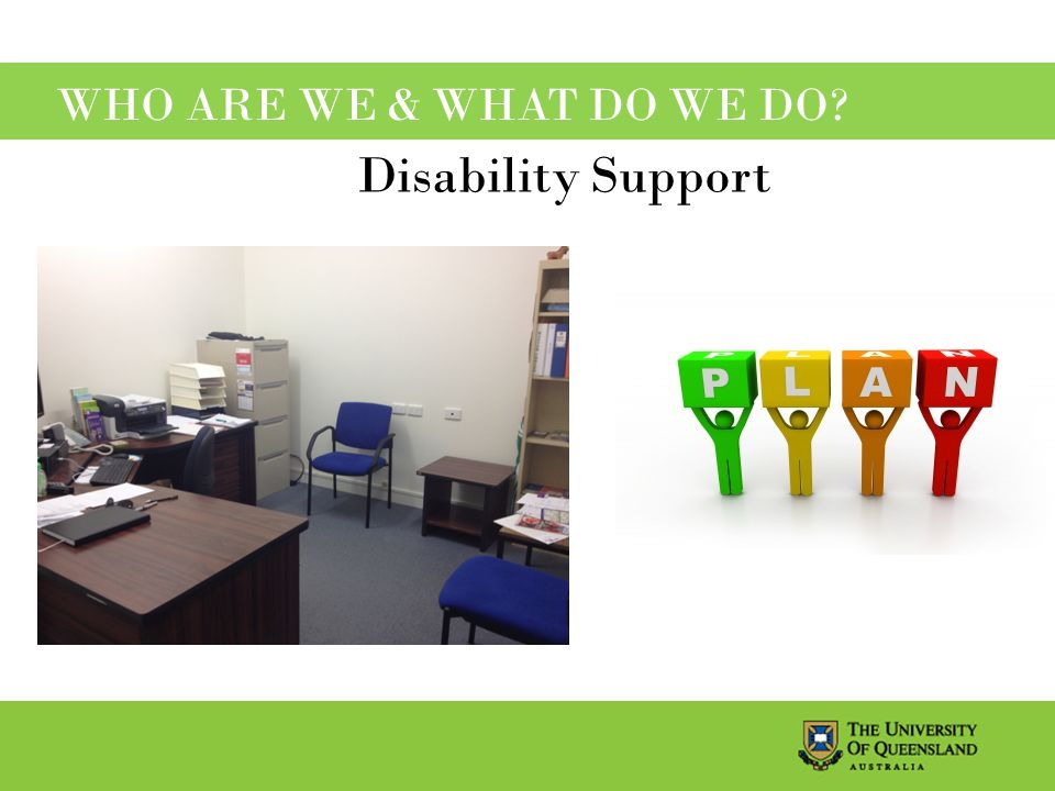 WHO ARE WE & WHAT DO WE DO Disability Support