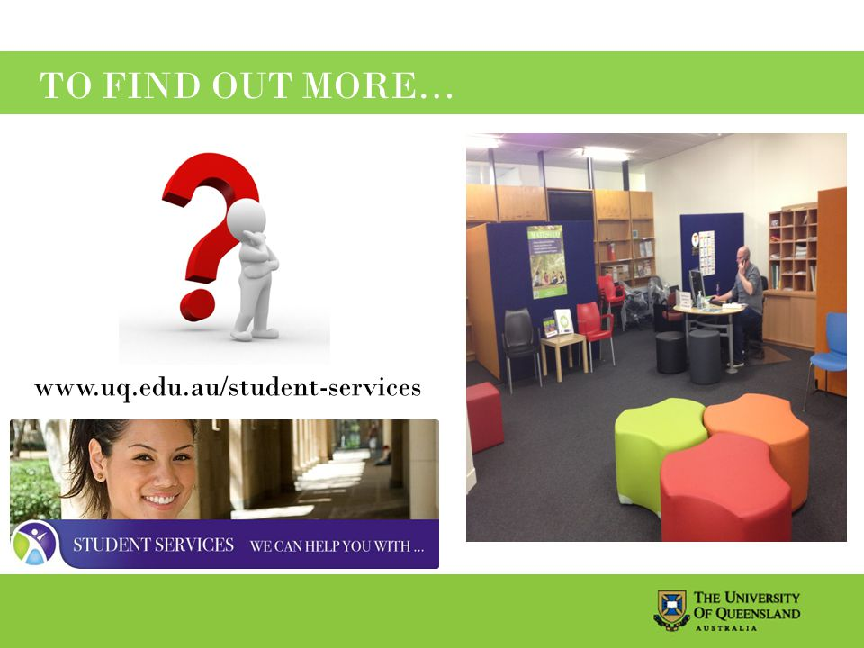 TO FIND OUT MORE… www.uq.edu.au/student-services
