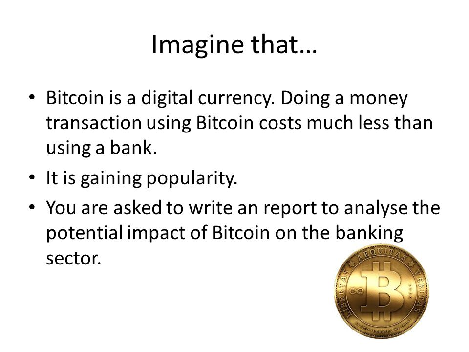 Imagine that… Bitcoin is a digital currency.