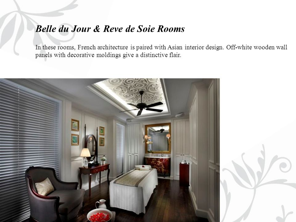 Belle du Jour & Reve de Soie Rooms In these rooms, French architecture is paired with Asian interior design.